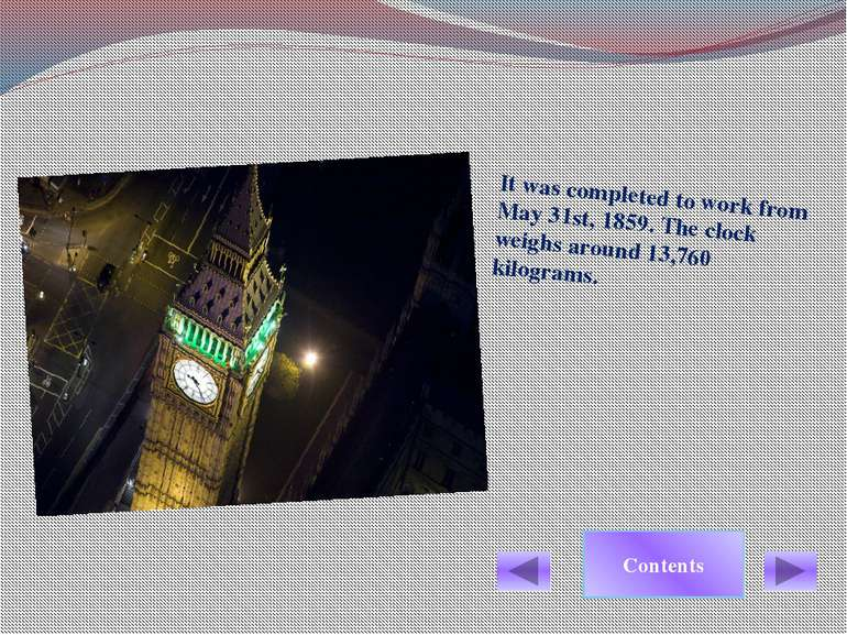 It was completed to work from May 31st, 1859. The clock weighs around 13,760 ...