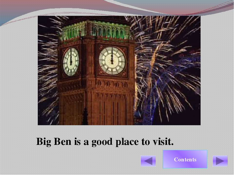 Big Ben is a good place to visit.