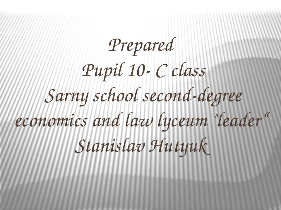 Prepared Pupil 10- C class Sarny school second-degree economics and law lyceu...