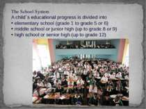 The School System A child´s educational progress is divided into elementary s...