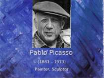 Pablo Picasso (1881 – 1973) Painter, Sculptor