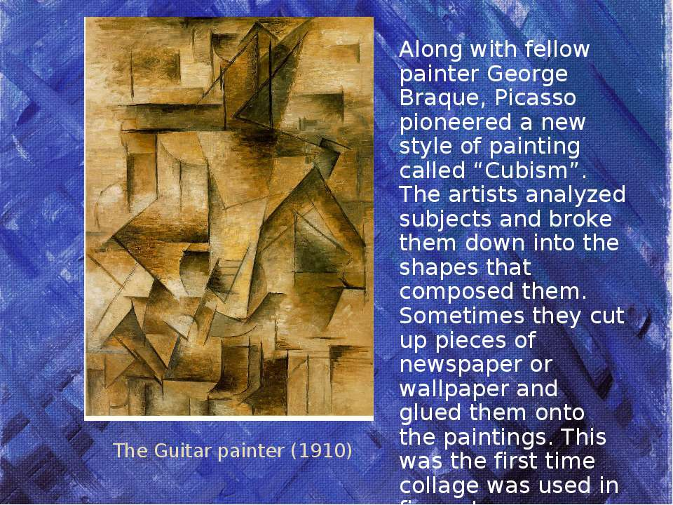 The Guitar painter (1910) Along with fellow painter George Braque, Picasso pi...
