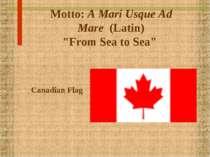 """Motto:A Mari Usque Ad Mare(Latin) """"From Sea to Sea"""" Canadian Flag"""