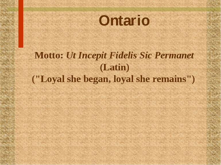 "Ontario Motto: Ut Incepit Fidelis Sic Permanet (Latin) (""Loyal she began, loy..."