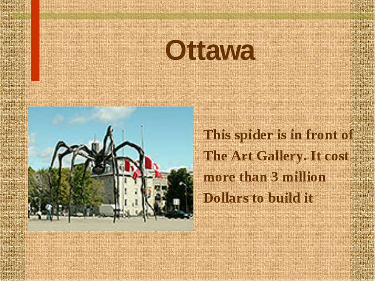 Ottawa This spider is in front of The Art Gallery. It cost more than 3 millio...