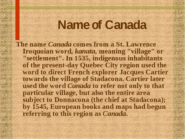 Name of Canada The name Canada comes from a St. Lawrence Iroquoian word, kana...