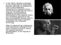 In the 1920's, Einstein embarked on the construction of unified field theorie...