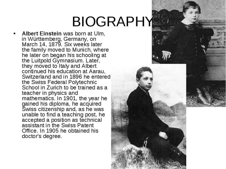 BIOGRAPHY Albert Einstein was born at Ulm, in Württemberg, Germany, on March ...