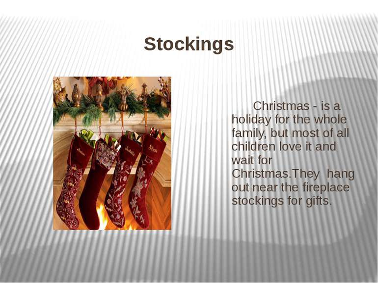 Stockings Christmas - is a holiday for the whole family, but most of all chil...