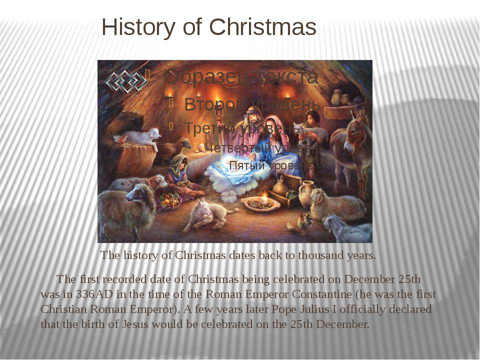 History of Christmas The history of Christmas dates back to thousand years. T...