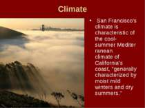 Climate  San Francisco's climate is characteristic of the cool-summer Mediter...