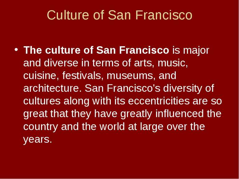 Culture of San Francisco The culture of San Francisco is major and diverse in...