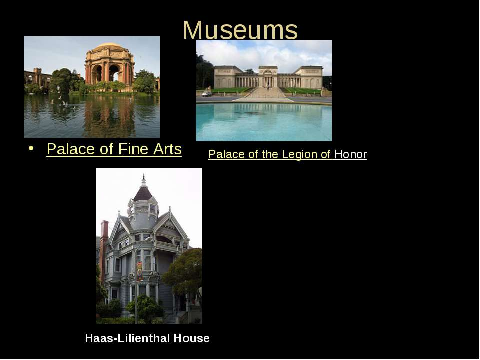 Museums Palace of Fine Arts Palace of the Legion of Honor Haas-Lilienthal House