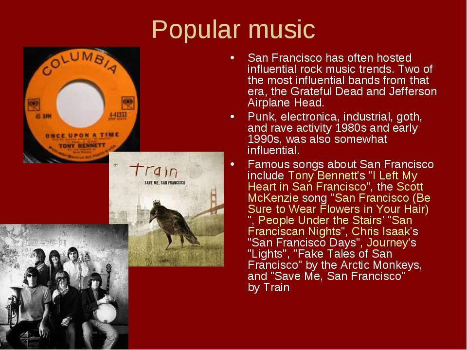 Popular music San Francisco has often hosted influential rock music trends. T...
