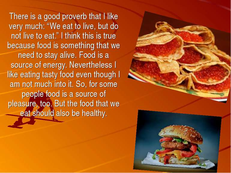 "There is a good proverb that I like very much: ""We eat to live, but do not li..."