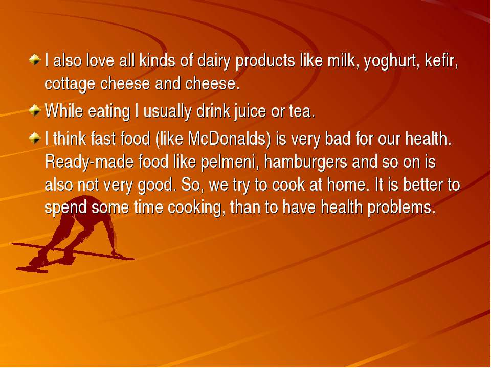 I also love all kinds of dairy products like milk, yoghurt, kefir, cottage ch...