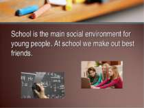 School is the main social environment for young people. At school we make out...