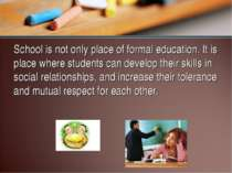 School is not only place of formal education. It is place where students can ...