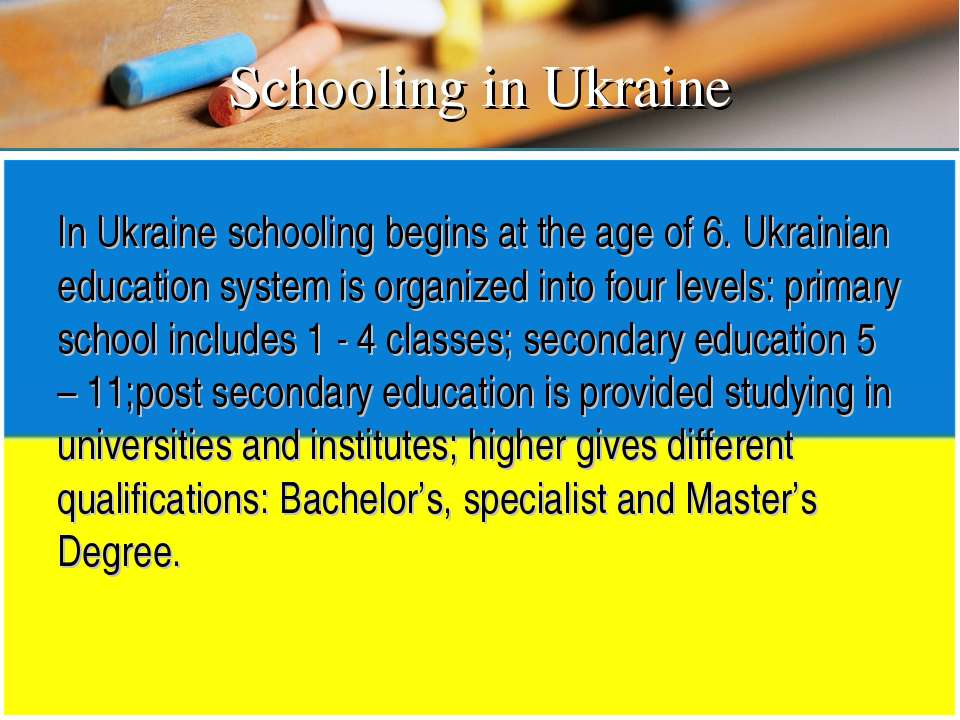 In Ukraine schooling begins at the age of 6. Ukrainian education system is or...