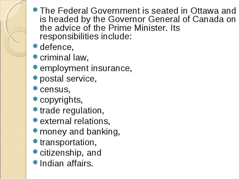The Federal Government is seated in Ottawa and is headed by the Governor Gene...