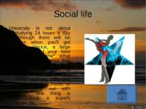 Social life University is not about studying 24 hours a day (although there w...