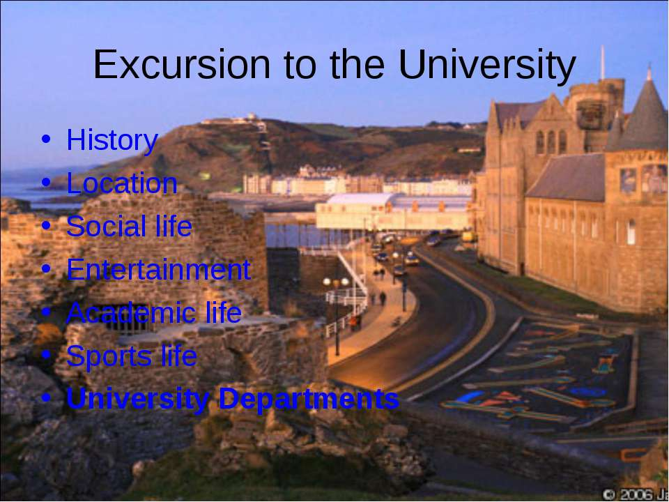 Excursion to the University History Location Social life Entertainment Academ...