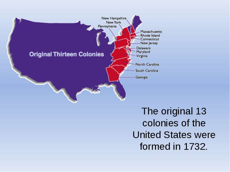 The original 13 colonies of the United States were formed in 1732.