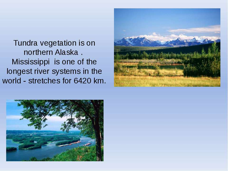 Tundra vegetation is on northern Alaska . Mississippi is one of the longest r...