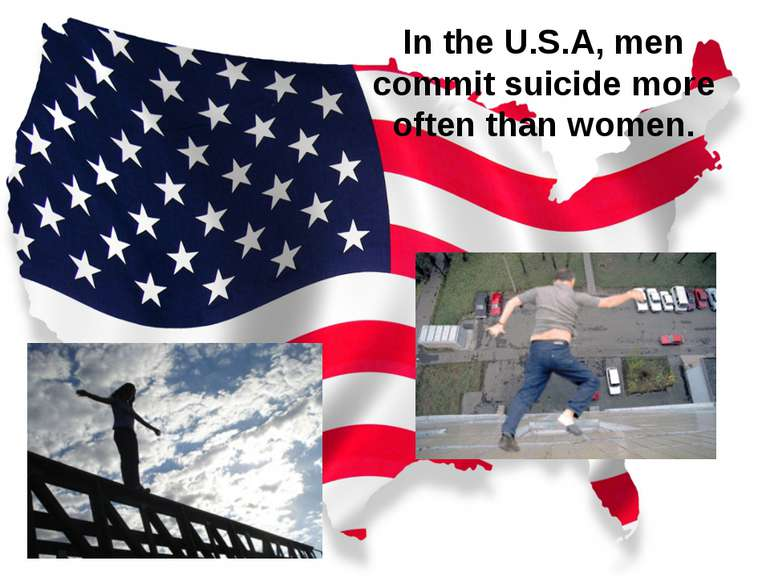 In the U.S.A, men commit suicide more often than women.