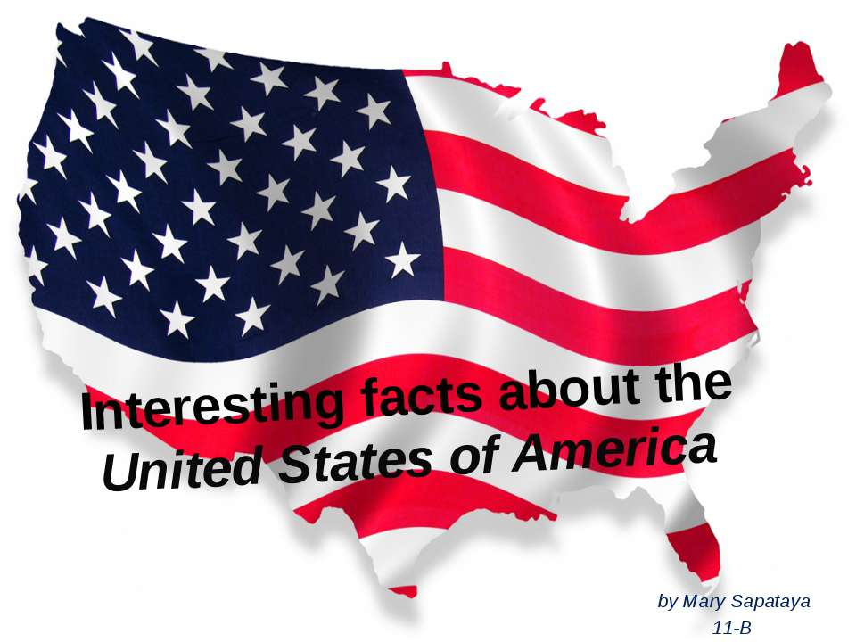 Interesting facts about the United States of America by Mary Sapataya 11-B