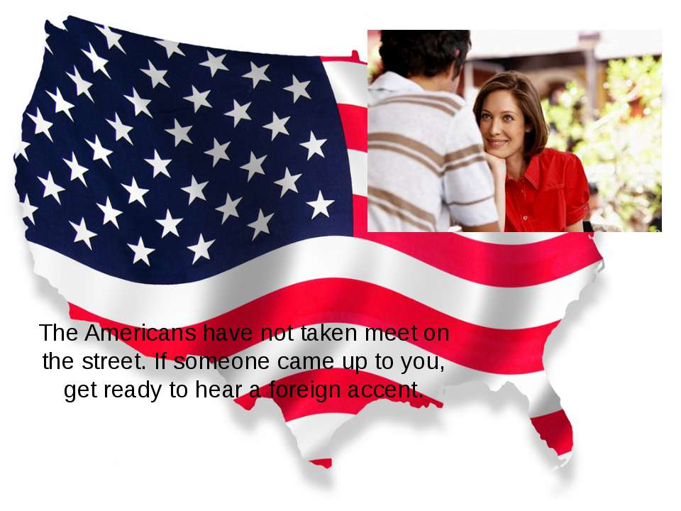 The Americans have not taken meet on the street. If someone came up to you, g...