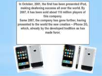 In October, 2001, the first has been presented iPod, making deafening success...