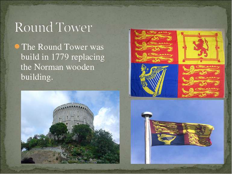 The Round Tower was build in 1779 replacing the Norman wooden building.
