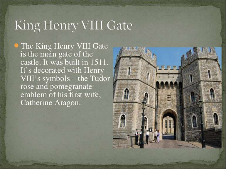 The King Henry VIII Gate is the main gate of the castle. It was built in 1511...