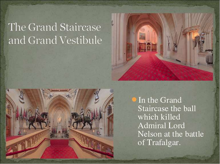 In the Grand Staircase the ball which killed Admiral Lord Nelson at the battl...
