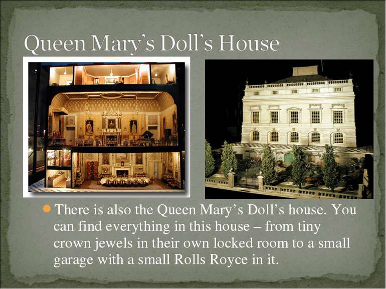 There is also the Queen Mary's Doll's house. You can find everything in this ...