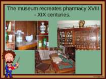 The museum recreates pharmacy XVIII - XIX centuries.