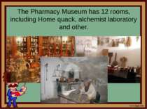 The Pharmacy Museum has 12 rooms, including Home quack, alchemist laboratory ...