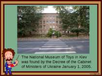 The National Museum of Toys in Kiev was found by the Decree of the Cabinet of...