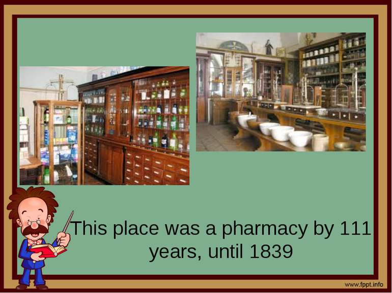 This place was a pharmacy by 111 years, until 1839