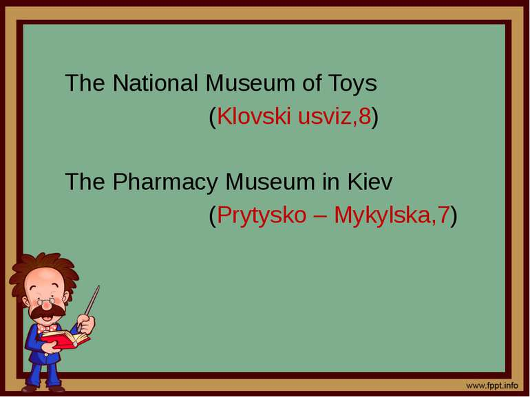 The National Museum of Toys (Klovski usviz,8) The Pharmacy Museum in Kiev (Pr...