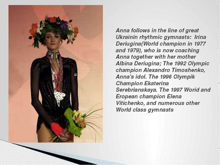 Anna follows in the line of great Ukrainin rhythmic gymnasts: Irina Deriugina...