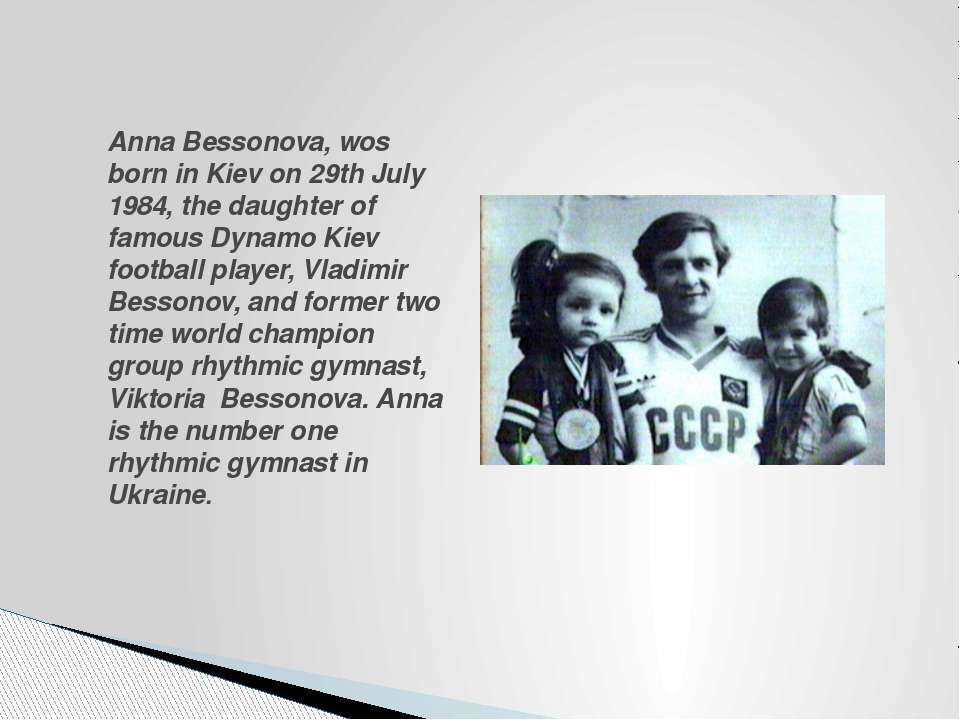 Anna Bessonova, wos born in Kiev on 29th July 1984, the daughter of famous Dy...