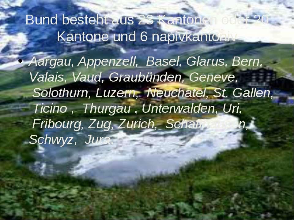 Bund besteht aus 23 Kantonen oder 20 Kantone und 6 napivkantoniv Aargau, Appe...