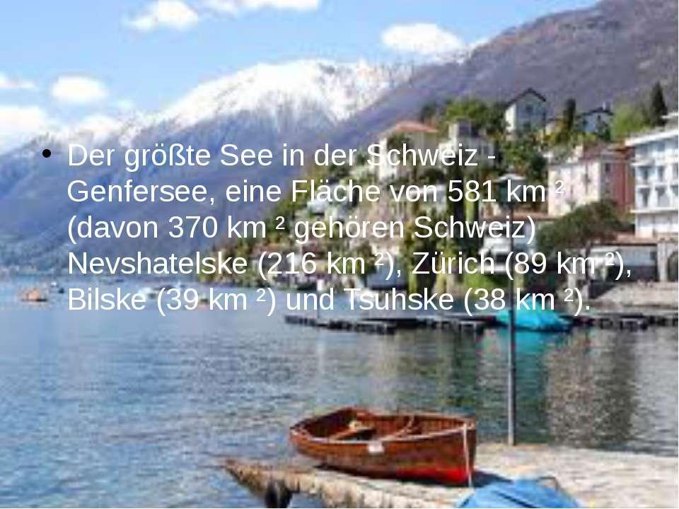 Der größte See in der Schweiz - Genfersee, eine Fläche von 581 km ² (davon 37...