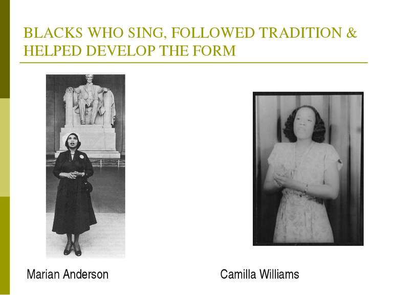 BLACKS WHO SING, FOLLOWED TRADITION & HELPED DEVELOP THE FORM Marian Anderson...