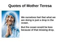 Quotes of Mother Teresa We ourselves feel that what we are doing is just a dr...