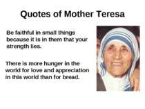 Quotes of Mother Teresa Be faithful in small things because it is in them tha...