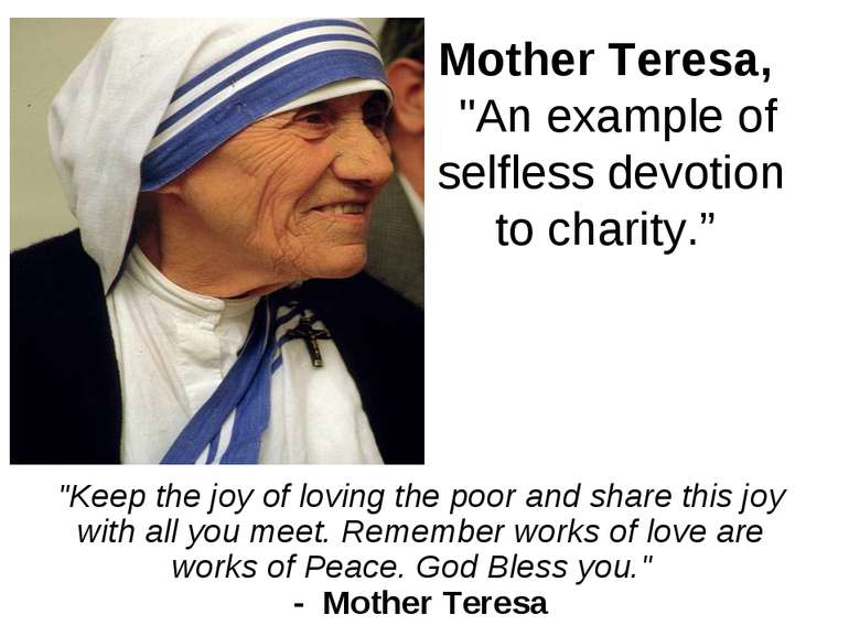 """Mother Teresa, """"An example of selfless devotion to charity."""" """"Keep the joy o..."""