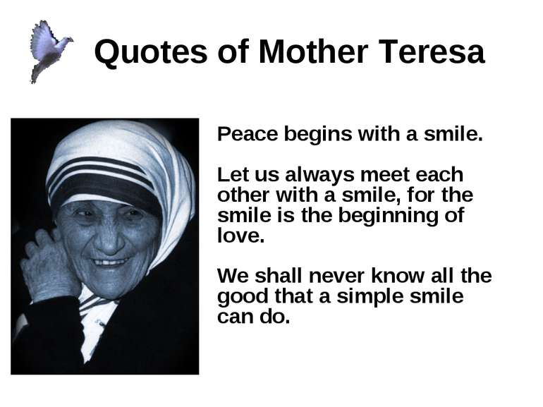 Quotes of Mother Teresa Peace begins with a smile.  Let us always meet each o...